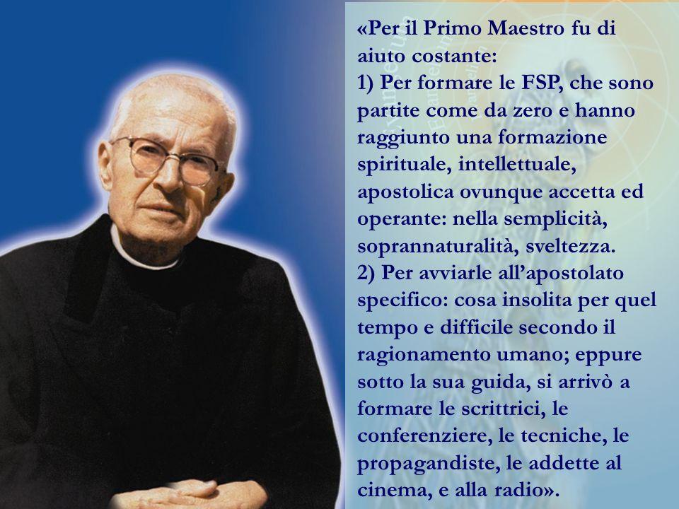«Per il Primo Maestro fu di aiuto costante: 1) Per formare le FSP, che sono partite come da zero e hanno raggiunto una formazione spirituale, intellet