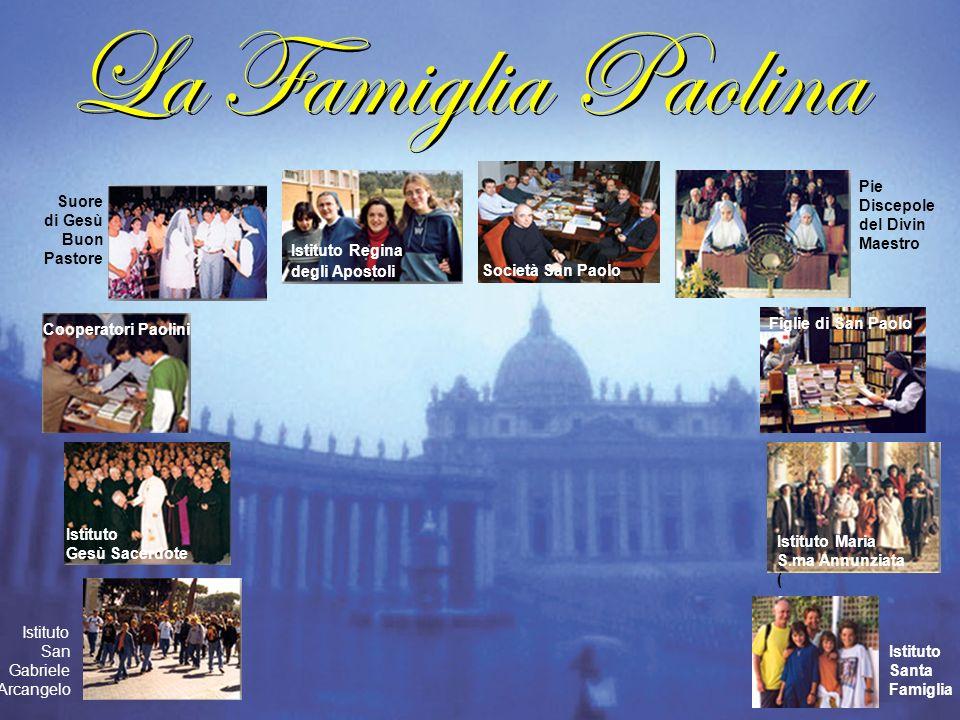 La Famiglia Paolina Istituto Santa Famiglia Istituto Maria S.ma Annunziata ( Istituto Regina degli Apostoli Società San Paolo Pie Discepole del Divin
