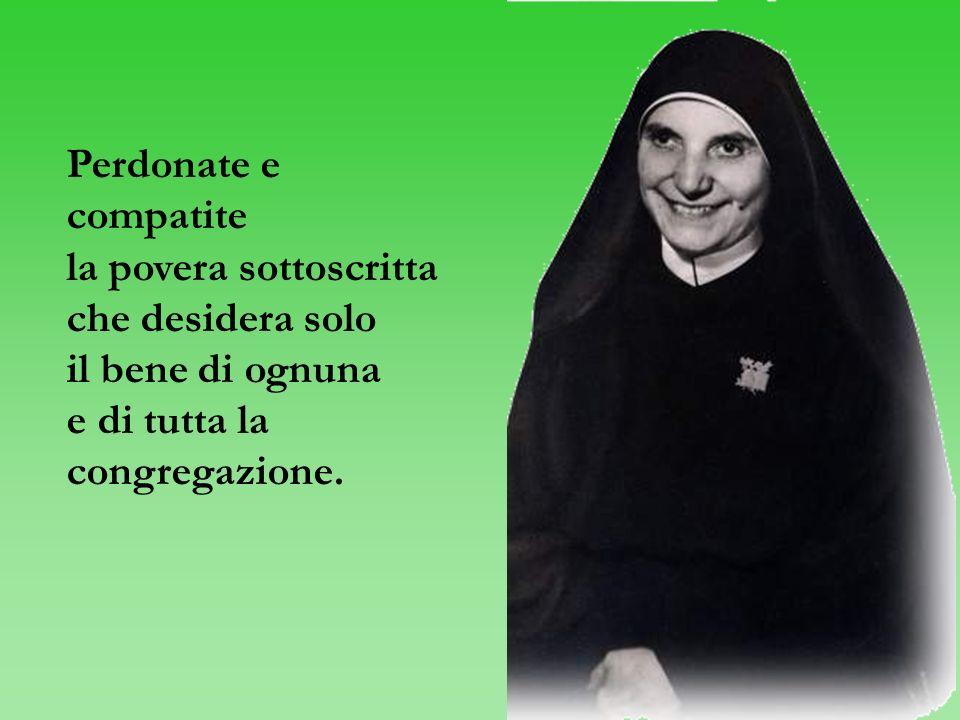 Perdonate e compatite la povera sottoscritta che desidera solo il bene di ognuna e di tutta la congregazione.