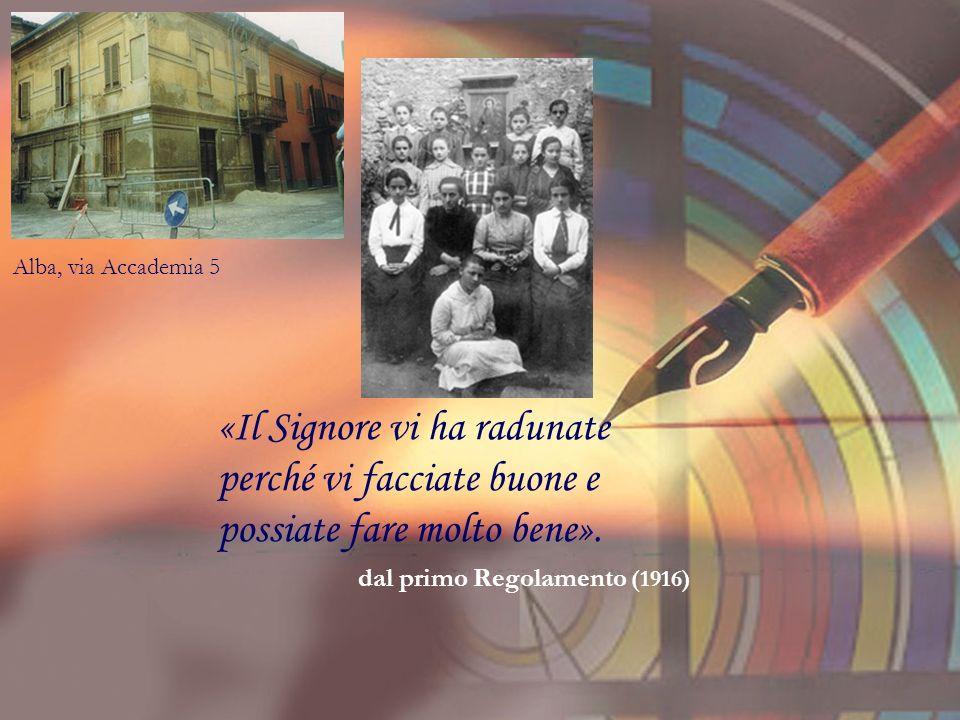 «Il Signore vi ha radunate perché vi facciate buone e possiate fare molto bene». dal primo Regolamento (1916) Alba, via Accademia 5