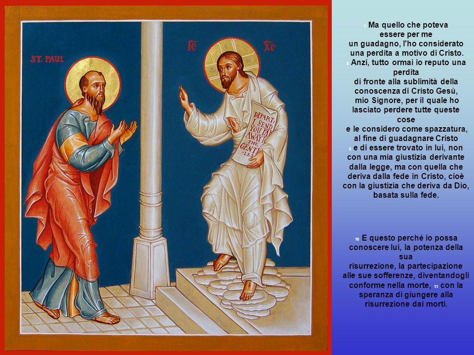 7 Ma quello che poteva essere per me un guadagno, l ho considerato una perdita a motivo di Cristo.