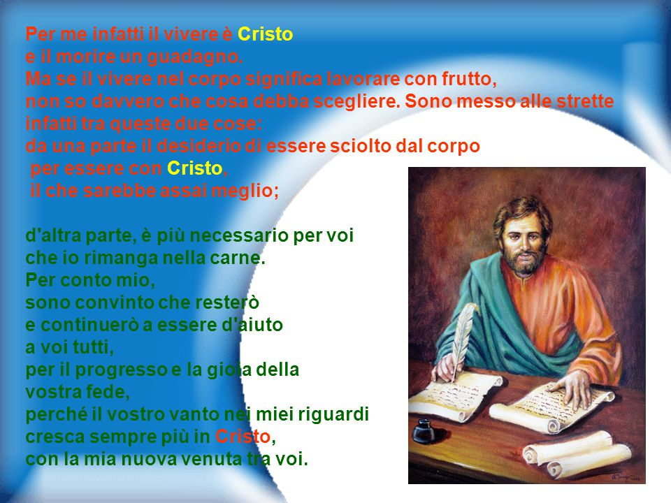 Per me infatti il vivere è Cristo e il morire un guadagno.