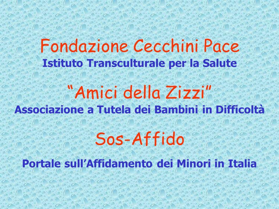 Fondazione Cecchini Pace Istituto Transculturale per la Salute Amici della Zizzi Associazione a Tutela dei Bambini in Difficoltà Sos-Affido Portale sullAffidamento dei Minori in Italia