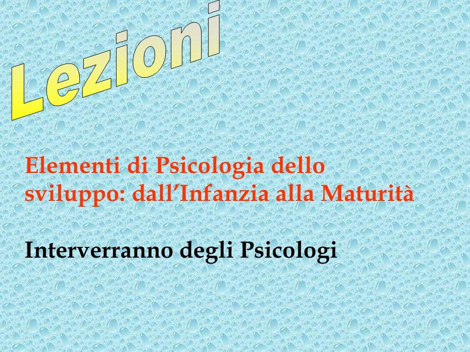 Elementi di Psicologia dello sviluppo: dallInfanzia alla Maturità Interverranno degli Psicologi