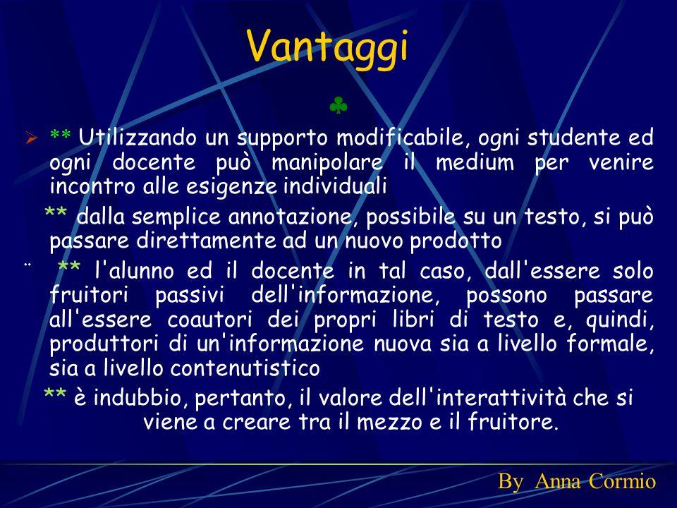 Vantaggi ** Utilizzando un supporto modificabile, ogni studente ed ogni docente può manipolare il medium per venire incontro alle esigenze individuali