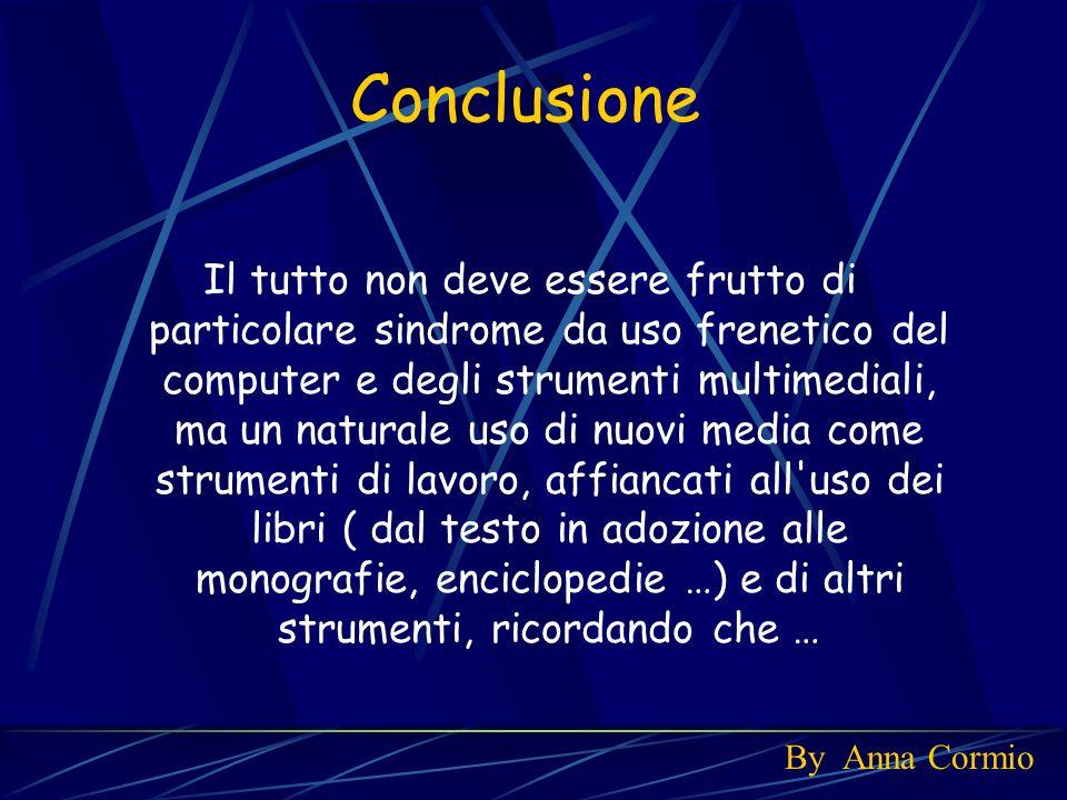 Conclusione Il tutto non deve essere frutto di particolare sindrome da uso frenetico del computer e degli strumenti multimediali, ma un naturale uso d