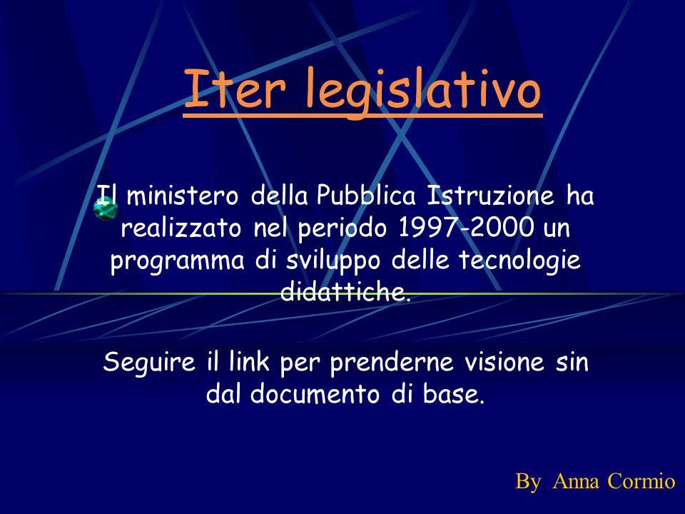 Iter legislativo Il ministero della Pubblica Istruzione ha realizzato nel periodo 1997-2000 un programma di sviluppo delle tecnologie didattiche. Segu