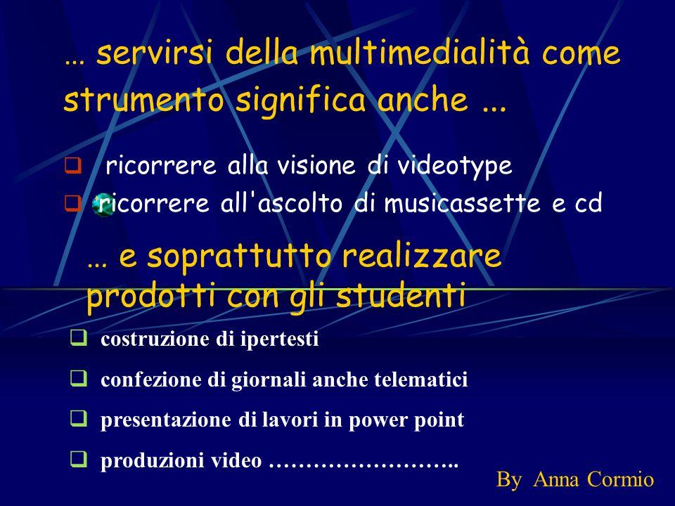 … servirsi della multimedialità come strumento significa anche … ricorrere alla visione di videotype ricorrere all'ascolto di musicassette e cd By Ann