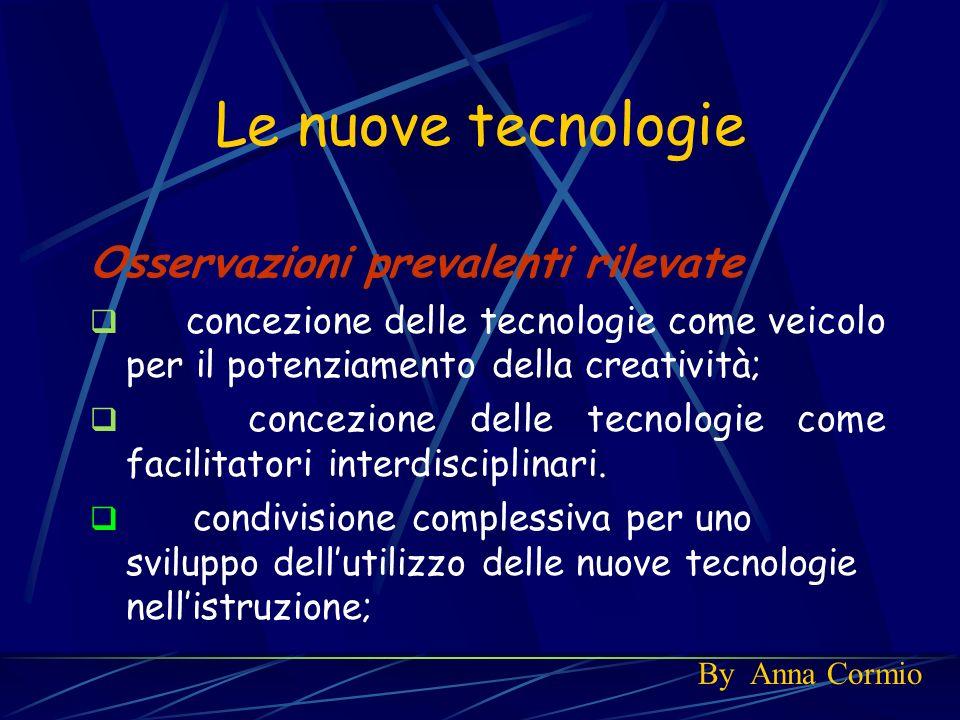 Le nuove tecnologie Osservazioni prevalenti rilevate concezione delle tecnologie come veicolo per il potenziamento della creatività; concezione delle