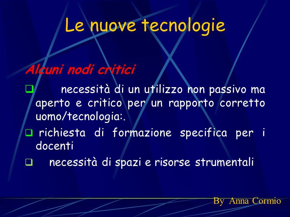 Alcuni nodi critici necessità di un utilizzo non passivo ma aperto e critico per un rapporto corretto uomo/tecnologia:. richiesta di formazione specif
