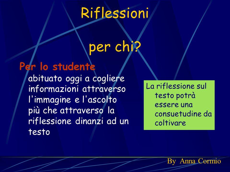 Riflessioni per chi? Per lo studente abituato oggi a cogliere informazioni attraverso l'immagine e l'ascolto più che attraverso la riflessione dinanzi