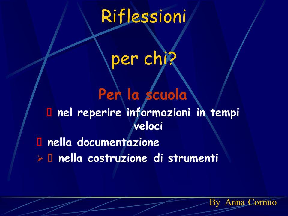 Riflessioni per chi? Per la scuola nel reperire informazioni in tempi veloci nella documentazione nella costruzione di strumenti By Anna Cormio
