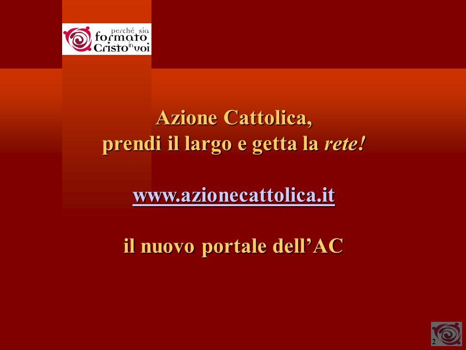 2 Azione Cattolica, prendi il largo e getta la rete! www.azionecattolica.it il nuovo portale dellAC