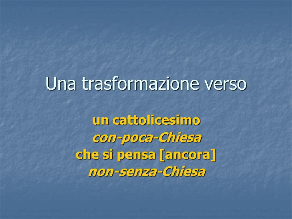 Una trasformazione verso un cattolicesimo con-poca-Chiesa che si pensa [ancora] non-senza-Chiesa