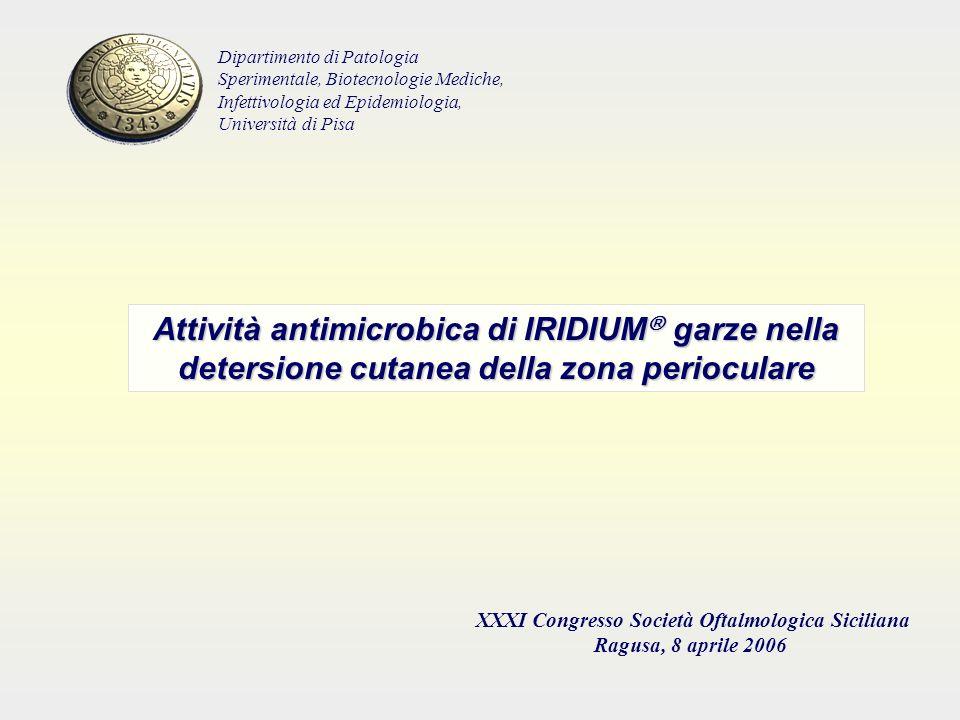 Attività antimicrobica di IRIDIUM garze nella detersione cutanea della zona perioculare XXXI Congresso Società Oftalmologica Siciliana Ragusa, 8 april