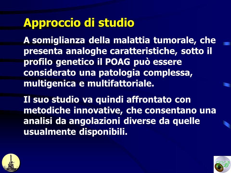 Approccio di studio A somiglianza della malattia tumorale, che presenta analoghe caratteristiche, sotto il profilo genetico il POAG può essere conside