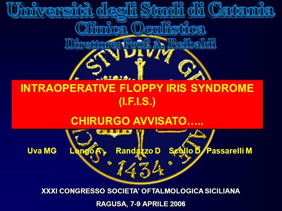 INTRAOPERATIVE FLOPPY IRIS SYNDROME (I.F.I.S.) CHIRURGO AVVISATO…..