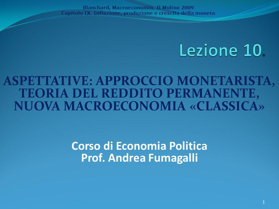 Blanchard, Macroeconomia, Il Mulino 2009 Capitolo IX. Inflazione, produzione e crescita della moneta ASPETTATIVE: APPROCCIO MONETARISTA, TEORIA DEL RE