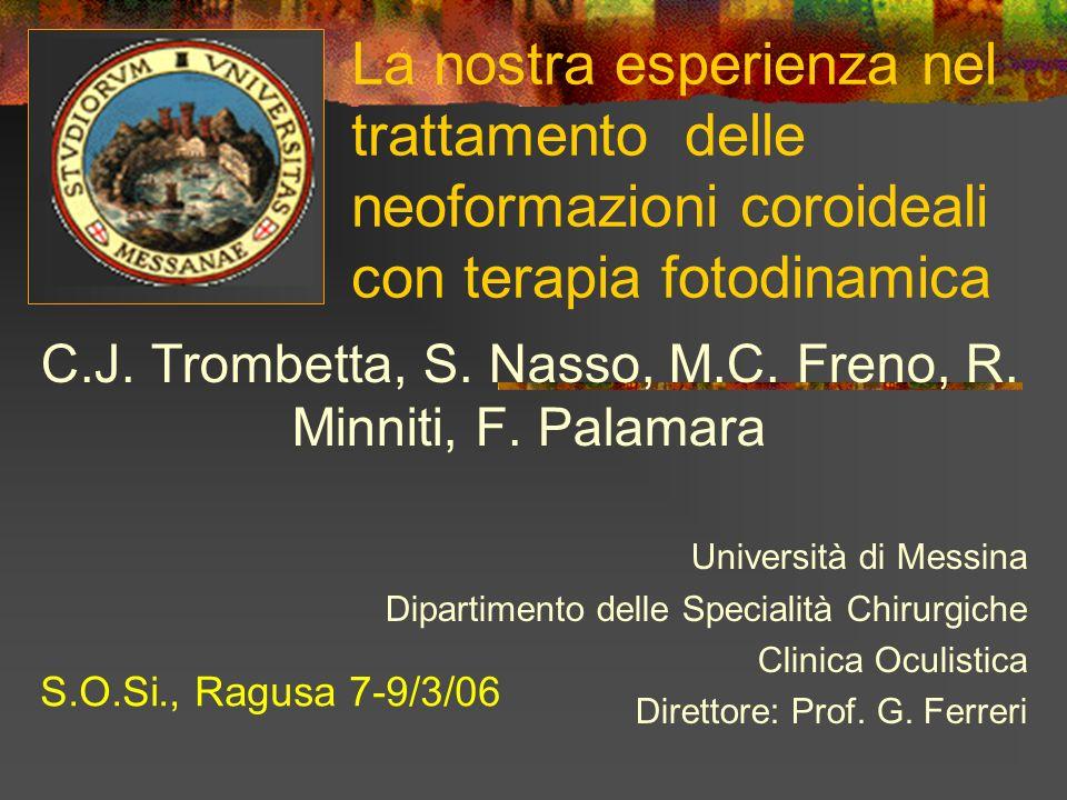 La nostra esperienza nel trattamento delle neoformazioni coroideali con terapia fotodinamica C.J. Trombetta, S. Nasso, M.C. Freno, R. Minniti, F. Pala