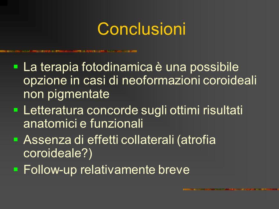 Conclusioni La terapia fotodinamica è una possibile opzione in casi di neoformazioni coroideali non pigmentate Letteratura concorde sugli ottimi risul