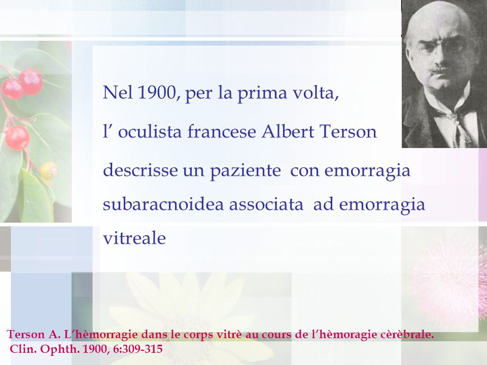Attualmente, viene definita sindrome di Terson l emorragia vitreale originata da qualsiasi emorragia intracranica Sono spesso presenti emorragie sottoretiniche, intraretiniche e subialoidee Alcuni A.A.