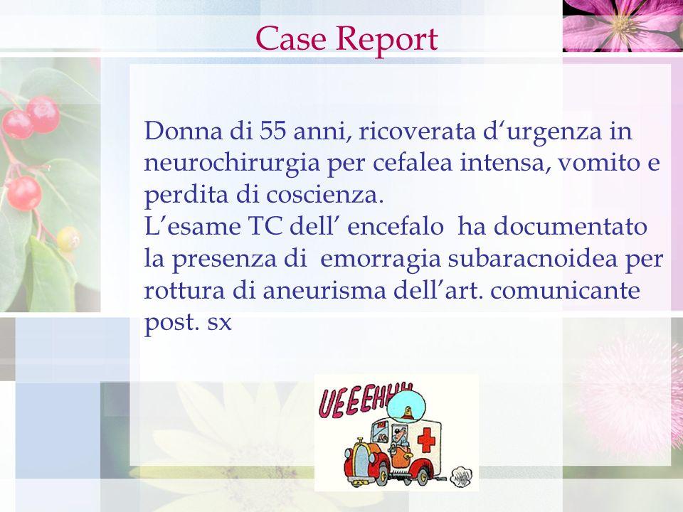Donna di 55 anni, ricoverata durgenza in neurochirurgia per cefalea intensa, vomito e perdita di coscienza. Lesame TC dell encefalo ha documentato la