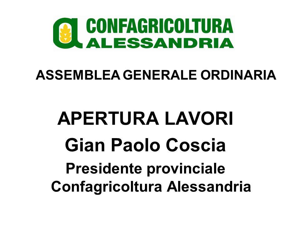 APERTURA LAVORI Gian Paolo Coscia Presidente provinciale Confagricoltura Alessandria ASSEMBLEA GENERALE ORDINARIA