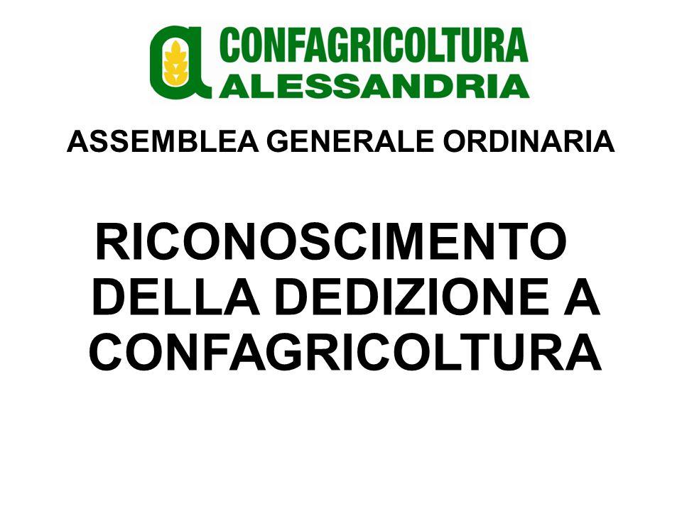 ASSEMBLEA GENERALE ORDINARIA RICONOSCIMENTO DELLA DEDIZIONE A CONFAGRICOLTURA