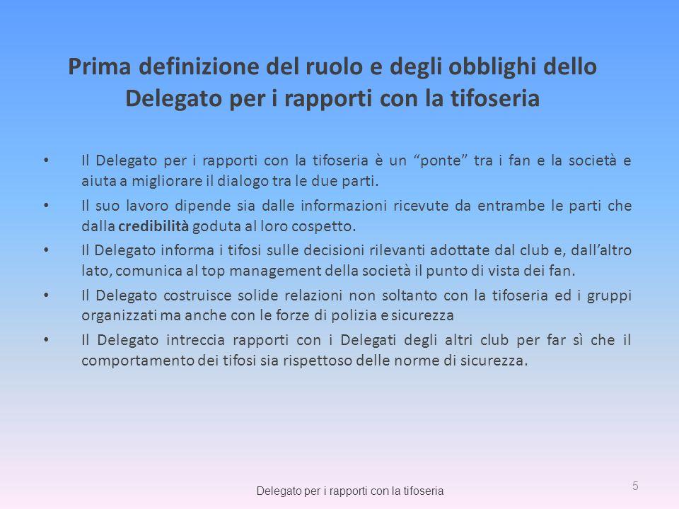 Il Delegato per i rapporti con la tifoseria è un ponte tra i fan e la società e aiuta a migliorare il dialogo tra le due parti. Il suo lavoro dipende