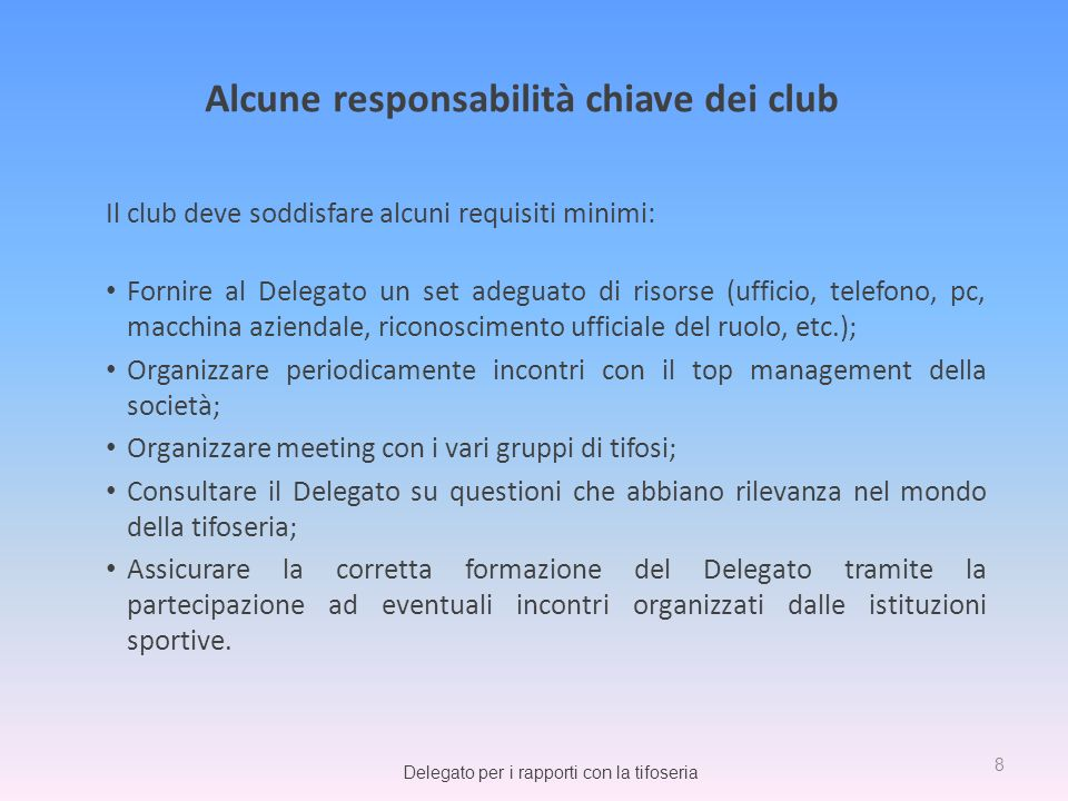 Il club deve soddisfare alcuni requisiti minimi: Fornire al Delegato un set adeguato di risorse (ufficio, telefono, pc, macchina aziendale, riconoscim