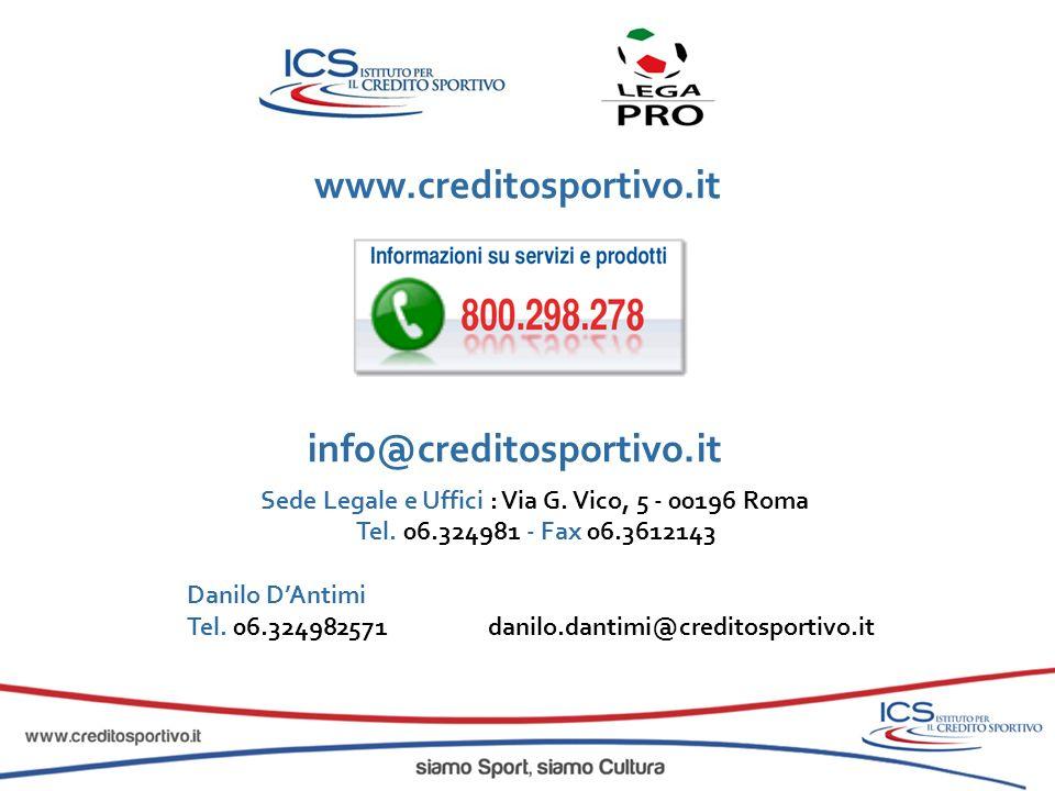 www.creditosportivo.it info@creditosportivo.it Sede Legale e Uffici : Via G. Vico, 5 - 00196 Roma Tel. 06.324981 - Fax 06.3612143 Danilo DAntimi Tel.