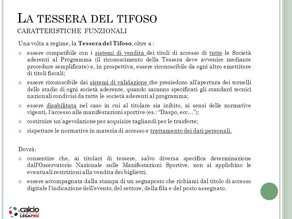 L A TESSERA DEL TIFOSO CARATTERISTICHE FUNZIONALI Una volta a regime, la Tessera del Tifoso, oltre a : essere compatibile con i sistemi di vendita dei