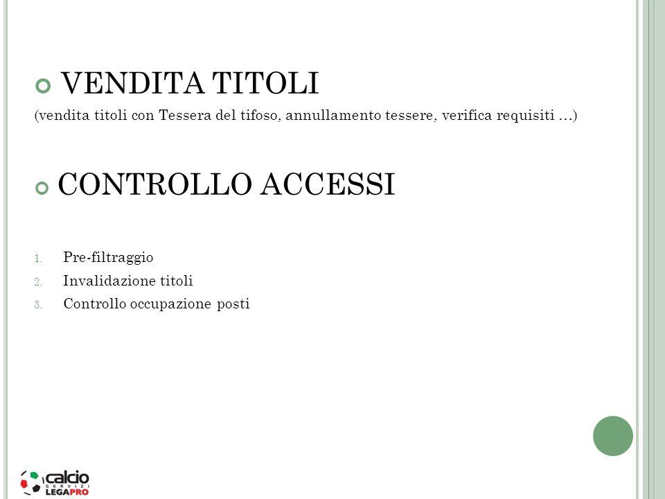 VENDITA TITOLI (vendita titoli con Tessera del tifoso, annullamento tessere, verifica requisiti …) CONTROLLO ACCESSI 1. Pre-filtraggio 2. Invalidazion
