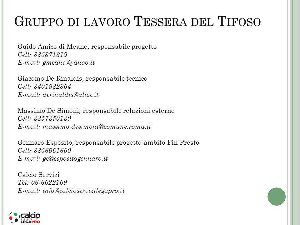 G RUPPO DI LAVORO T ESSERA DEL T IFOSO Guido Amico di Meane, responsabile progetto Cell: 335371319 E-mail: gmeane@yahoo.it Giacomo De Rinaldis, respon