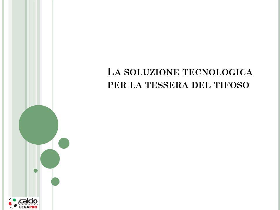 L A SOLUZIONE TECNOLOGICA PER LA TESSERA DEL TIFOSO