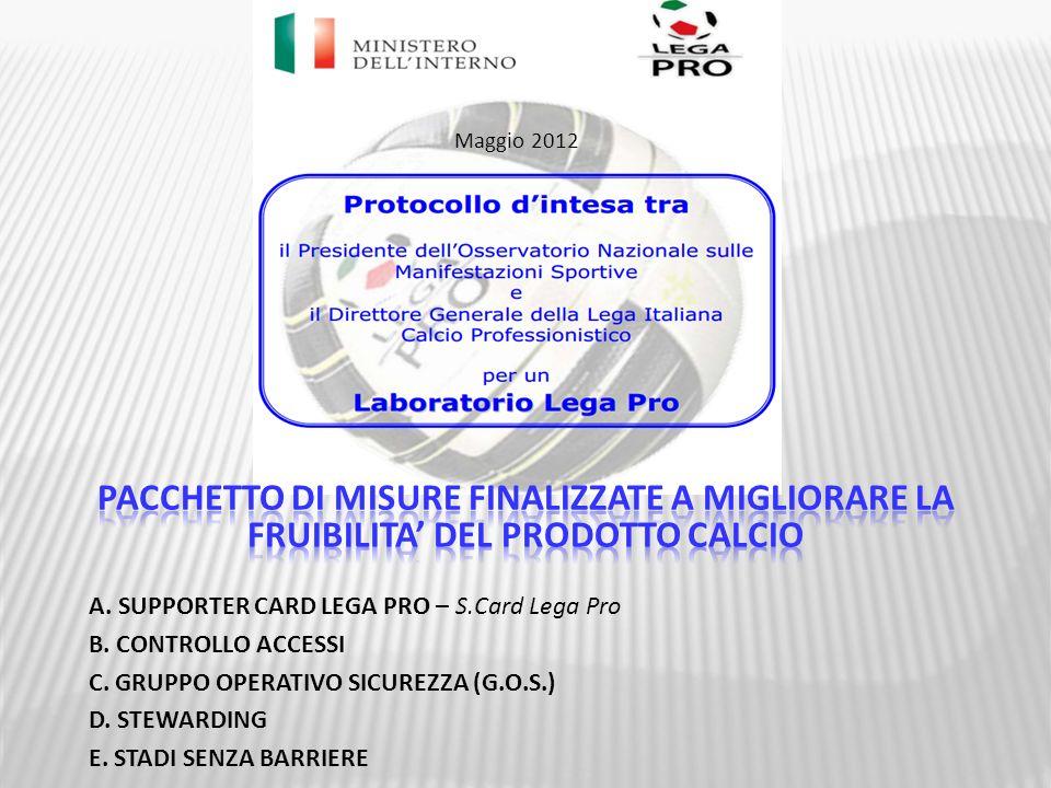 A. SUPPORTER CARD LEGA PRO – S.Card Lega Pro B. CONTROLLO ACCESSI C. GRUPPO OPERATIVO SICUREZZA (G.O.S.) D. STEWARDING E. STADI SENZA BARRIERE Maggio