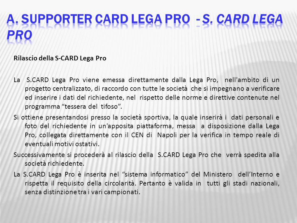 Rilascio della S-CARD Lega Pro La S.CARD Lega Pro viene emessa direttamente dalla Lega Pro, nell'ambito di un progetto centralizzato, di raccordo con