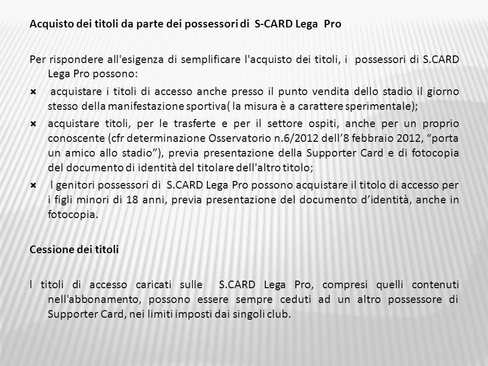 Acquisto dei titoli da parte dei possessori di S-CARD Lega Pro Per rispondere all'esigenza di semplificare l'acquisto dei titoli, i possessori di S.CA