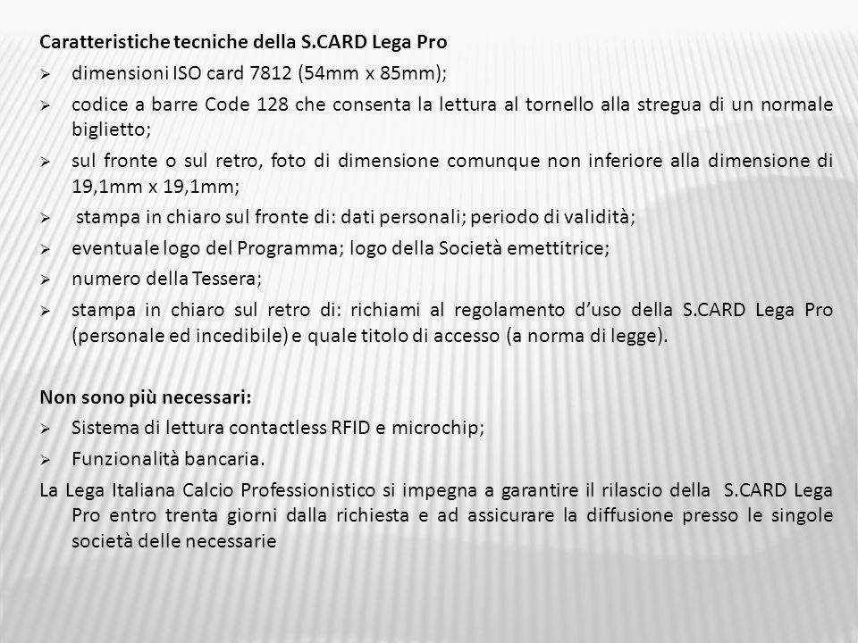 Caratteristiche tecniche della S.CARD Lega Pro dimensioni ISO card 7812 (54mm x 85mm); codice a barre Code 128 che consenta la lettura al tornello all