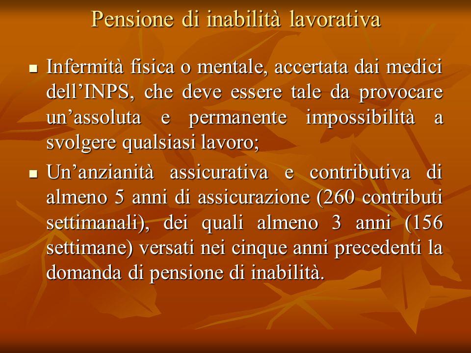 Pensione di inabilità lavorativa Infermità fisica o mentale, accertata dai medici dellINPS, che deve essere tale da provocare unassoluta e permanente