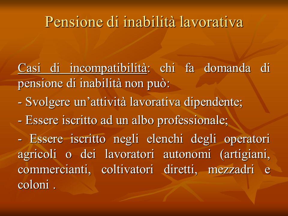 Pensione di inabilità lavorativa Casi di incompatibilità: chi fa domanda di pensione di inabilità non può: - Svolgere unattività lavorativa dipendente