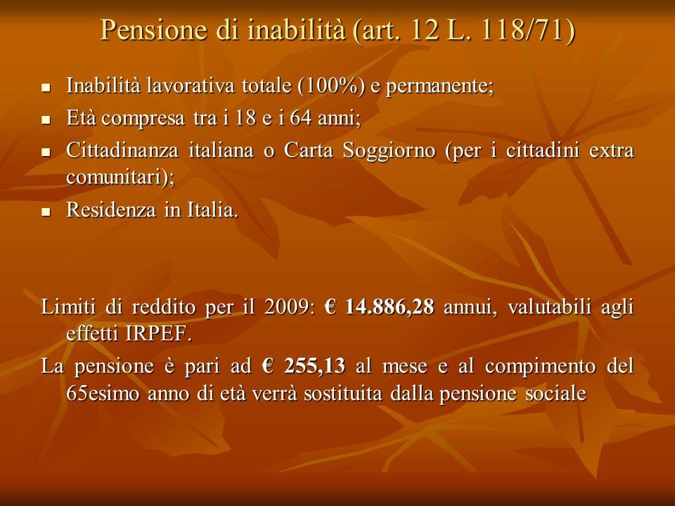 Pensione di inabilità (art. 12 L. 118/71) Inabilità lavorativa totale (100%) e permanente; Inabilità lavorativa totale (100%) e permanente; Età compre