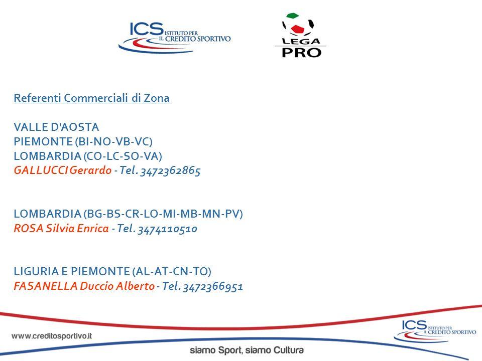 VALLE D'AOSTA PIEMONTE (BI-NO-VB-VC) LOMBARDIA (CO-LC-SO-VA) GALLUCCI Gerardo - Tel. 3472362865 LOMBARDIA (BG-BS-CR-LO-MI-MB-MN-PV) ROSA Silvia Enrica
