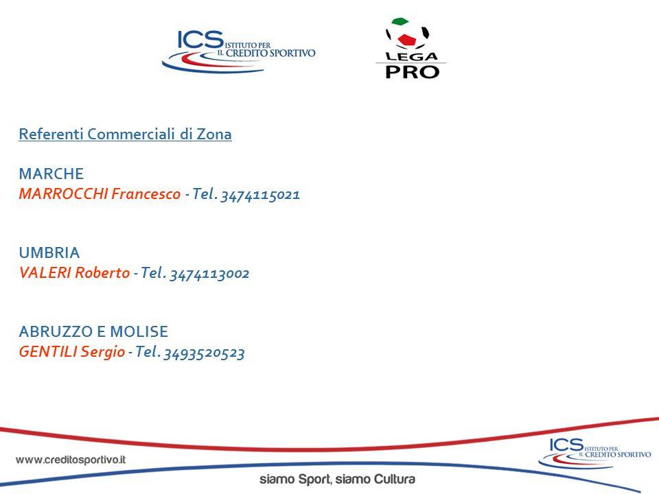 Referenti Commerciali di Zona MARCHE MARROCCHI Francesco - Tel. 3474115021 UMBRIA VALERI Roberto - Tel. 3474113002 ABRUZZO E MOLISE GENTILI Sergio - T