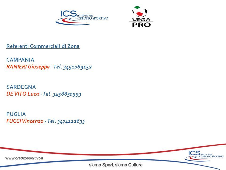 Referenti Commerciali di Zona CAMPANIA RANIERI Giuseppe - Tel. 3451089152 SARDEGNA DE VITO Luca - Tel. 3458850993 PUGLIA FUCCI Vincenzo - Tel. 3474112