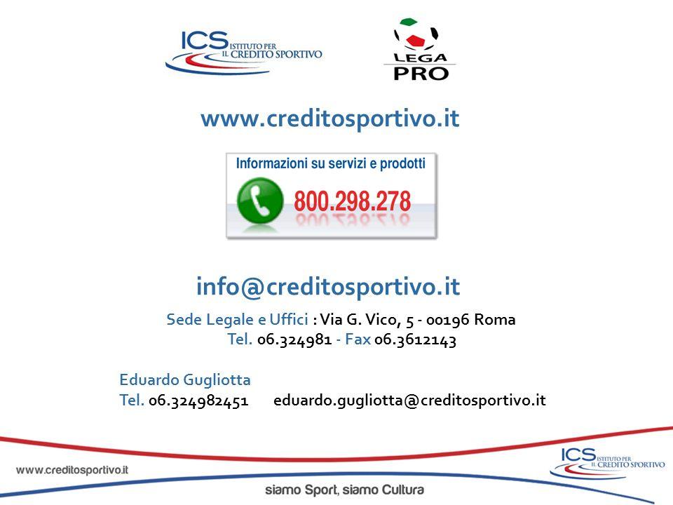 www.creditosportivo.it info@creditosportivo.it Sede Legale e Uffici : Via G. Vico, 5 - 00196 Roma Tel. 06.324981 - Fax 06.3612143 Eduardo Gugliotta Te