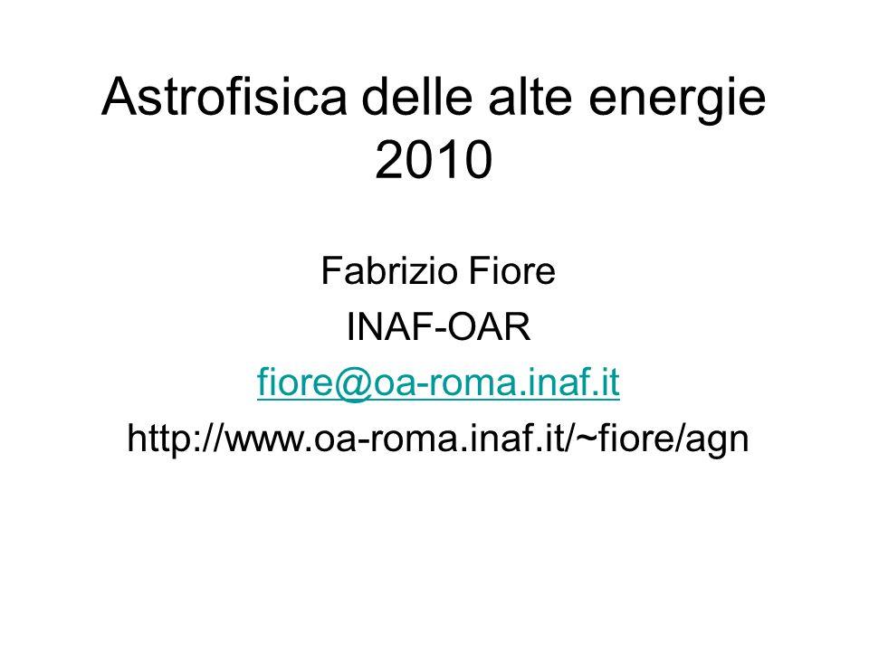 Astrofisica delle alte energie 2010 Fabrizio Fiore INAF-OAR fiore@oa-roma.inaf.it http://www.oa-roma.inaf.it/~fiore/agn