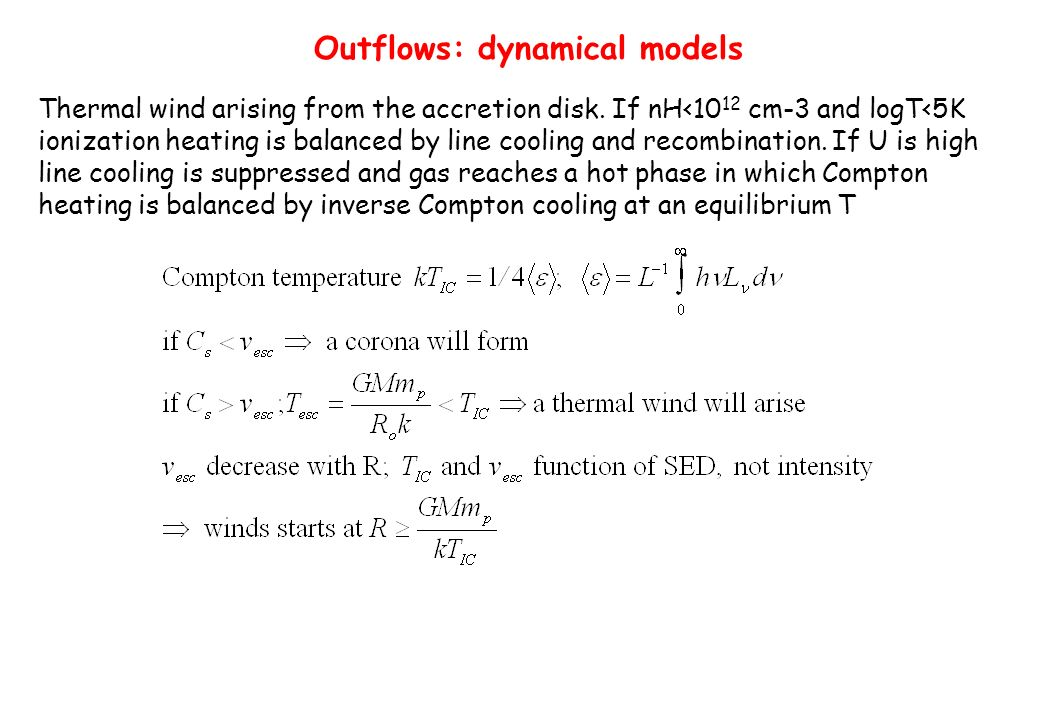 Outflows: dynamical models Thermal wind arising from the accretion disk. If nH<10 12 cm-3 and logT<5K ionization heating is balanced by line cooling a