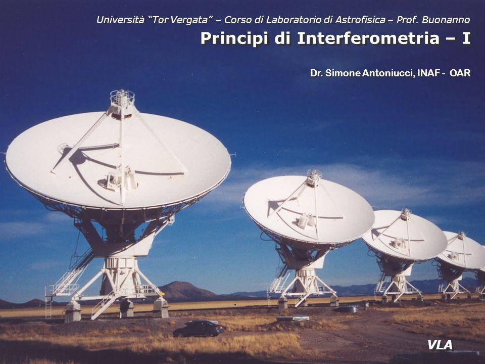 Principi di Interferometria – I Università Tor Vergata – Corso di Laboratorio di Astrofisica – Prof. Buonanno Dr. Simone Antoniucci, INAF - OAR VLA