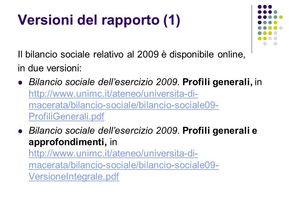 Versioni del rapporto (1) Il bilancio sociale relativo al 2009 è disponibile online, in due versioni: Bilancio sociale dellesercizio 2009. Profili gen